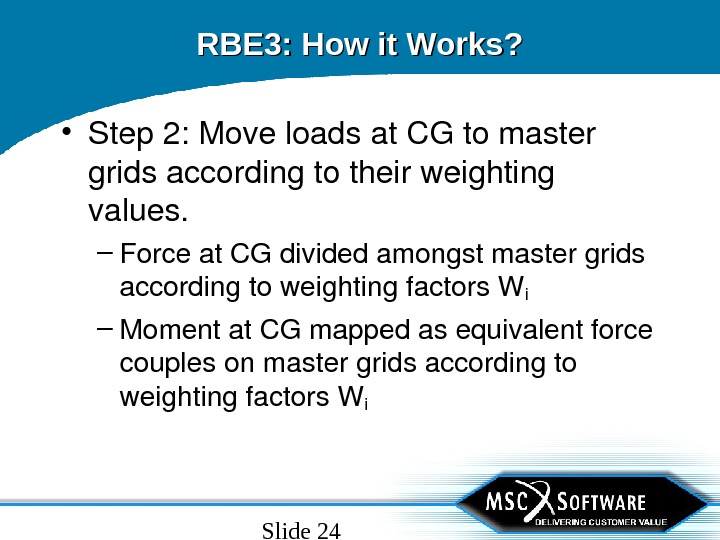 Slide 24 RBE 3: How it Works?  • Step 2: Moveloadsat. CGtomaster gridsaccordingtotheirweighting values. –