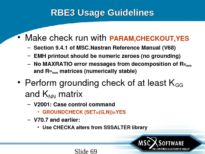 Slide 69 RBE 3 Usage Guidelines • Makecheckrunwith PARAM, CHECKOUT, YES – Section 9. 4. 1