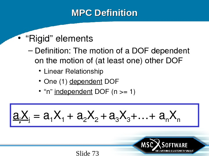 "Slide 73 MPC Definition • "" Rigid""elements – Definition: Themotionofa. DOFdependent onthemotionof(atleastone)other. DOF • Linear. Relationship"