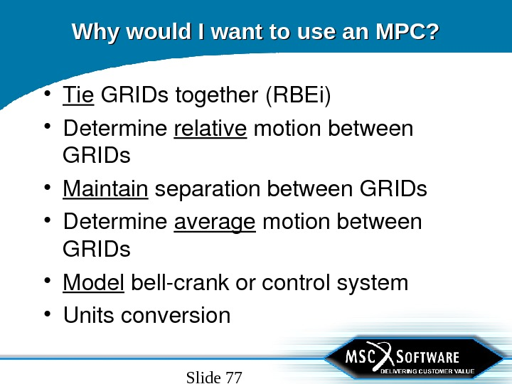Slide 77 Why would I want to use an MPC?  • Tie GRIDstogether(RBEi) • Determine