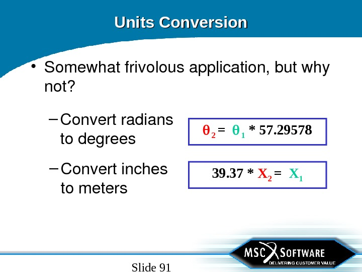 Slide 91 Units Conversion • Somewhatfrivolousapplication, butwhy not? – Convertradians todegrees 2 =  1