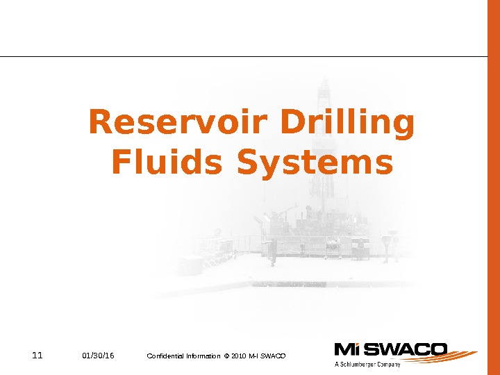 11 01/30/16 Confidential Information © 2010 M-I SWACOReservoir Drilling Fluids Systems