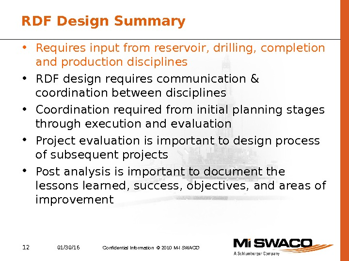 12 01/30/16 Confidential Information © 2010 M-I SWACORDF Design Summary • Requires input from reservoir, drilling,