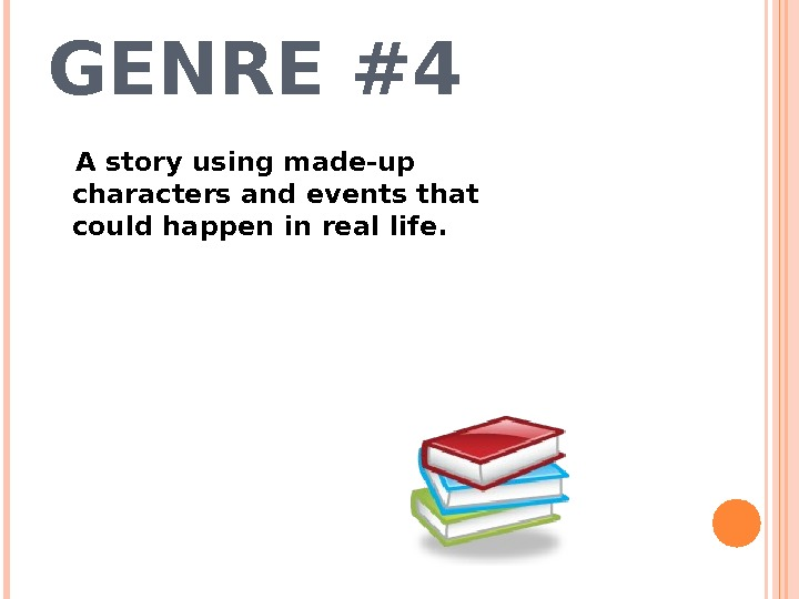 GENRE #4 A story using made-up characters and events that could happen in real life.