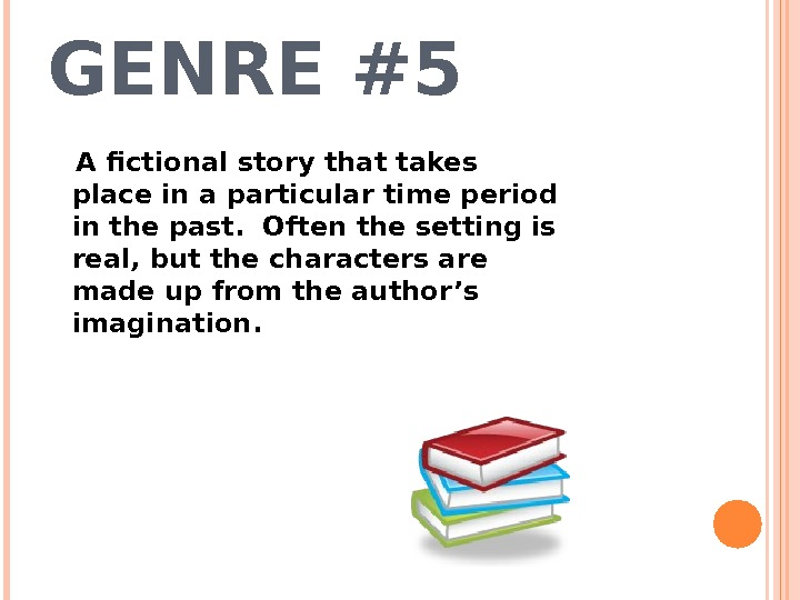 GENRE #5 A fictional story that takes place in a particular time period in the past.