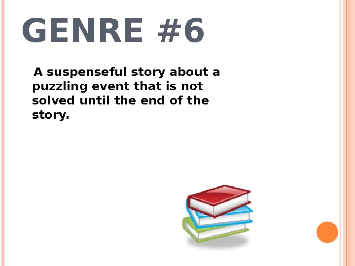 GENRE #6 A suspenseful story about a puzzling event that is not solved until the end