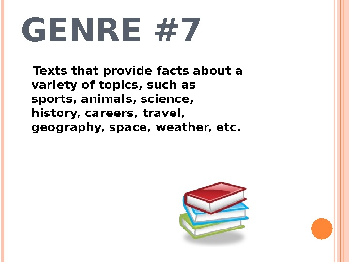 GENRE #7 Texts that provide facts about a variety of topics, such as sports, animals, science,