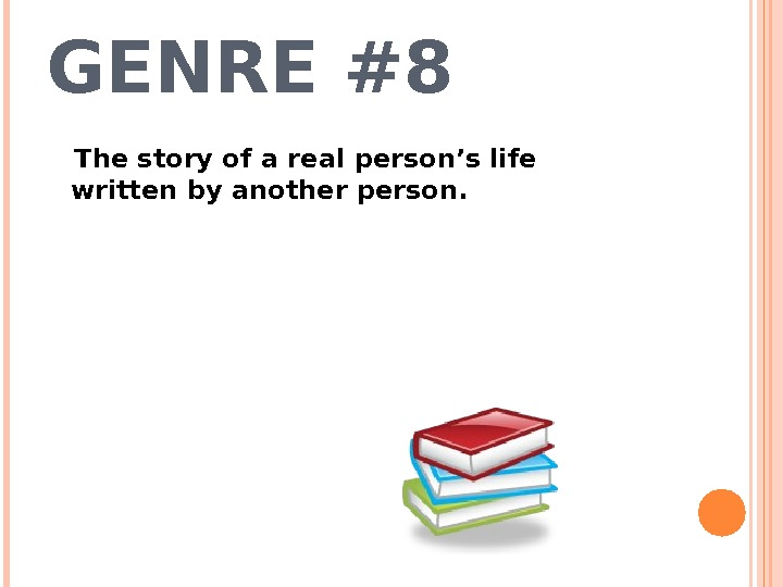GENRE #8 The story of a real person's life written by another person.