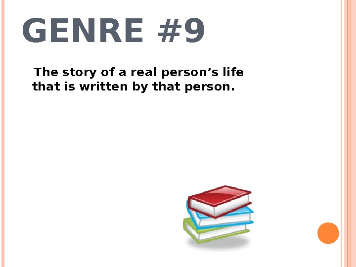 GENRE #9 The story of a real person's life that is written by that person.