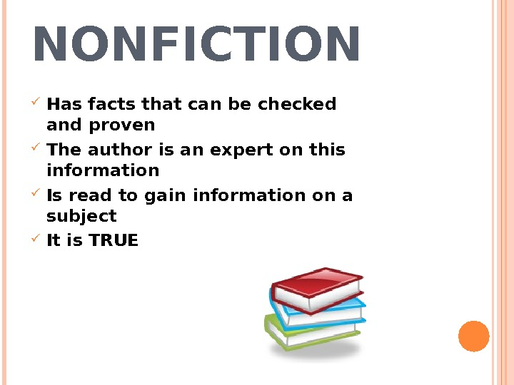 NONFICTION Has facts that can be checked and proven The author is an expert on this