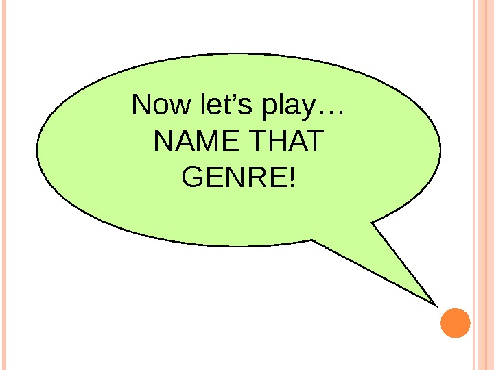 Now let's play… NAME THAT GENRE!