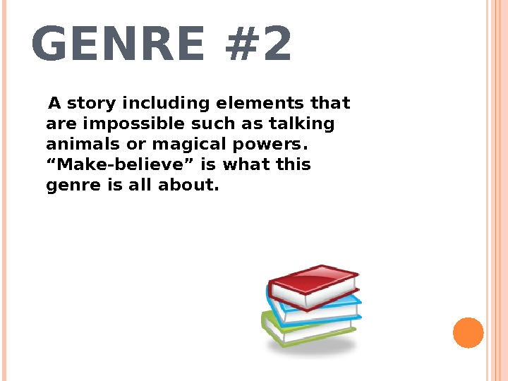 GENRE #2 A story including elements that are impossible such as talking animals or magical powers.