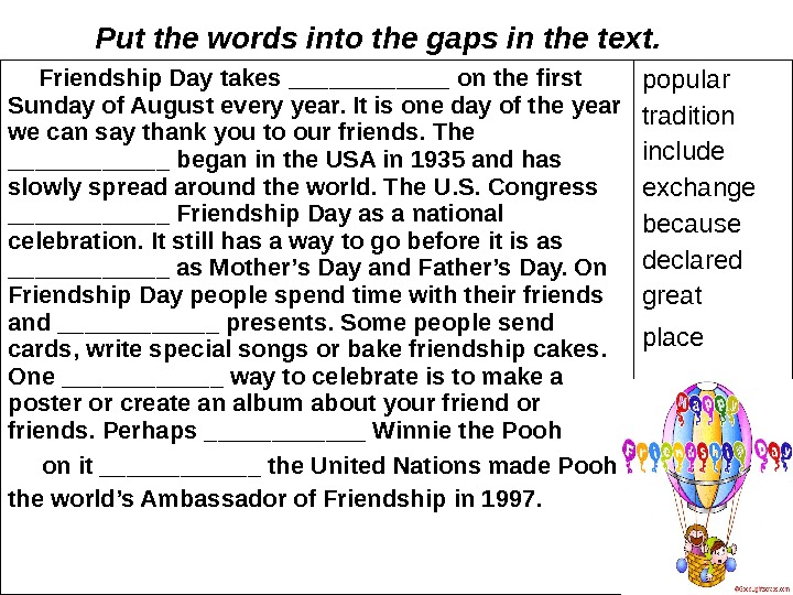 Put the words into the gaps in the text.   Friendship Day takes ______ on