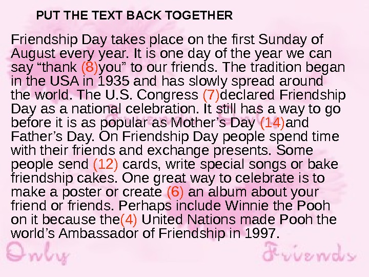 PUT THE TEXT BACK TOGETHER  Friendship Day takes place on the first Sunday of August