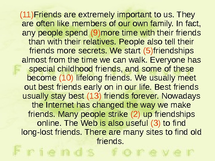 (11) Friends are extremely important to us. They are often like members of our own family.
