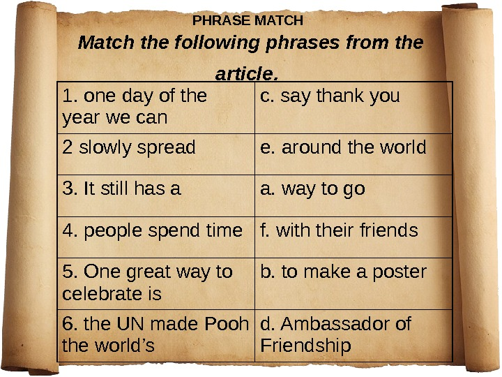 PHRASE MATCH  Match the following phrases from the article.  1. one day of the