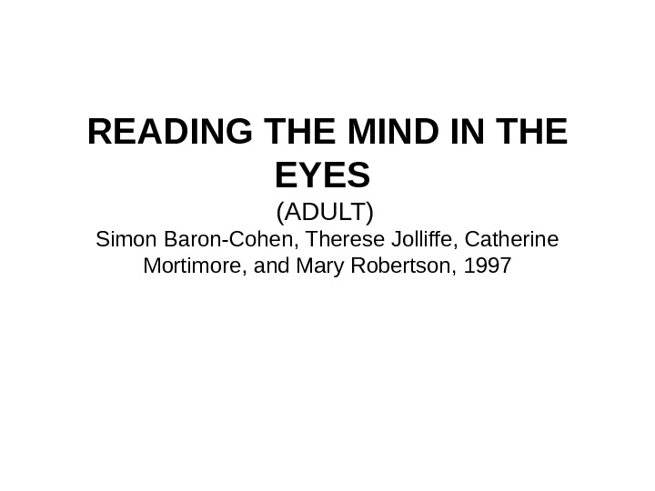READING THE MIND IN THE EYES (ADULT)  Simon Baron-Cohen, Therese Jolliffe, Catherine Mortimore, and Mary