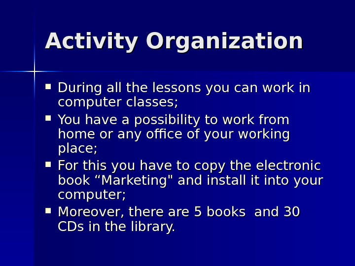 Activity Organization During all the lessons you can work in computer classes;  You