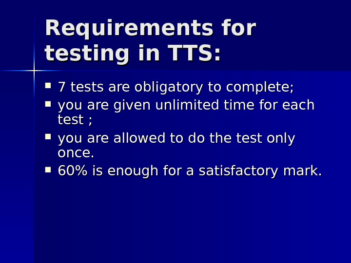 Requirements for testing in TTS:  7 tests are obligatory to complete;  you