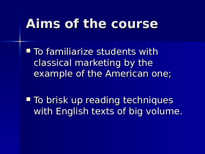 Aims of the course To familiarize students with classical marketing by the example of