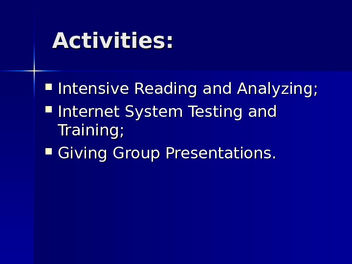 Activities:  Intensive Reading and Analyzing;  Internet System Testing and Training;  Giving Group