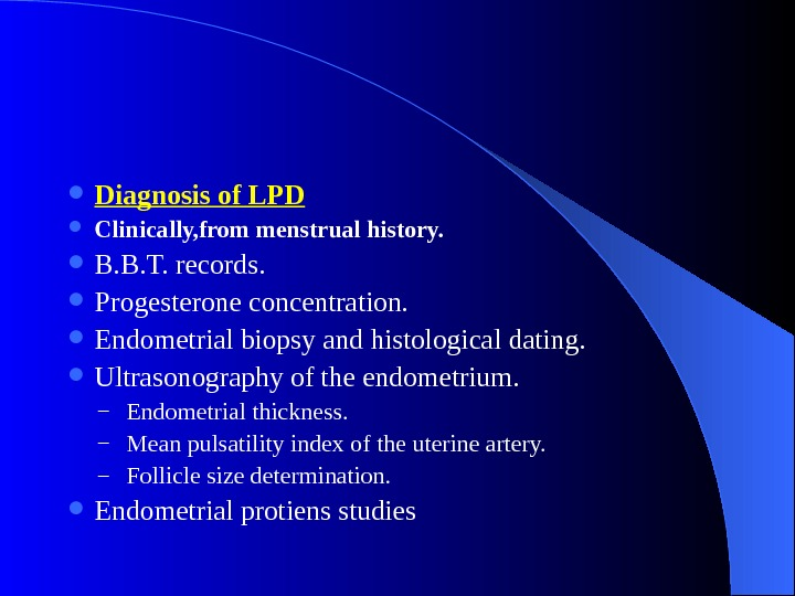Diagnosis of LPD Clinically, from menstrual history.  B. B. T. records.  Progesterone concentration.