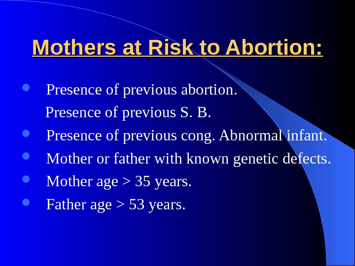 Mothers at Risk to Abortion: Presence of previous abortion.   Presence of previous S. B.