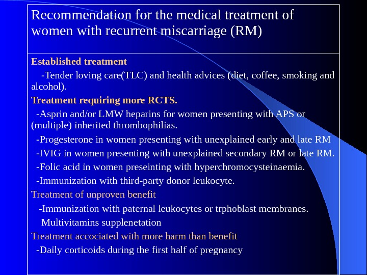 Recommendation for the medical treatment of women with recurrent miscarriage (RM) Established treatment  -Tender loving