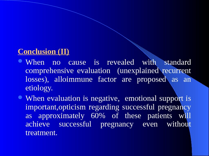 Conclusion (II) When no cause is revealed with standard comprehensive evaluation  (unexplained recurrent losses),