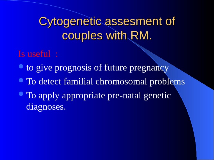 Cytogenetic assesment of couples with RM. Is useful :  to give prognosis of future pregnancy