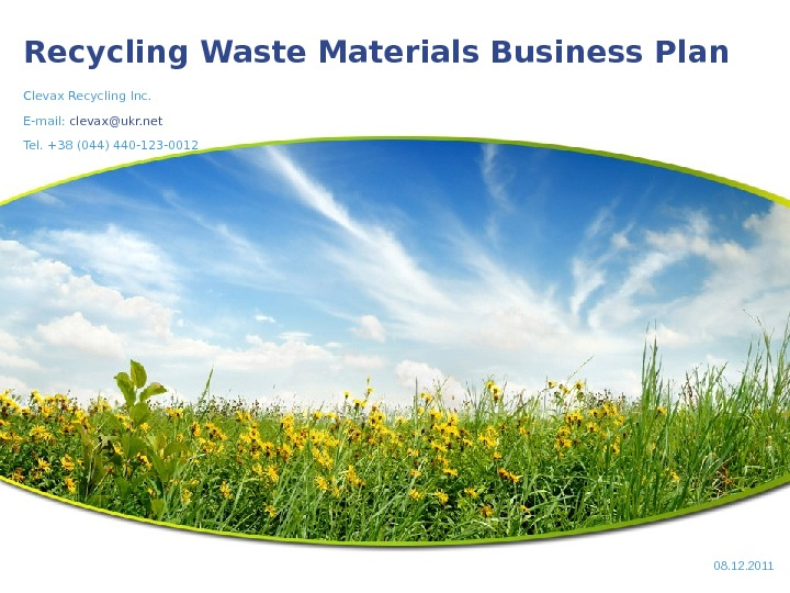 Recycling Waste Materials Business Plan Clevax Recycling Inc. E-mail:  clevax@ukr. net Tel. +38 (044) 440