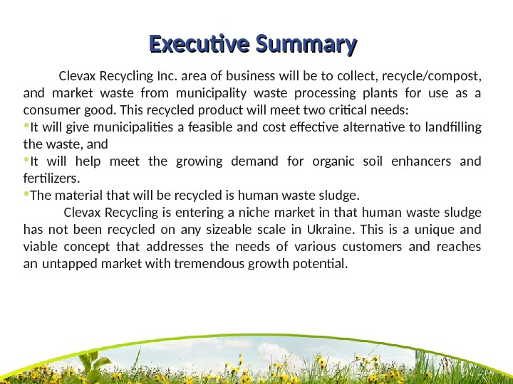 Executive Summary  Clevax Recycling Inc. area of business will be to collect, recycle/compost,  and