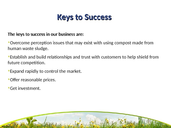 Keys to Success The keys to success in our business are:  Overcome perception issues that