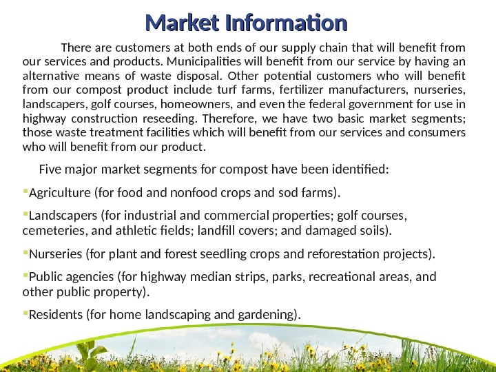 Market Information   There are customers at both ends of our supply chain that will