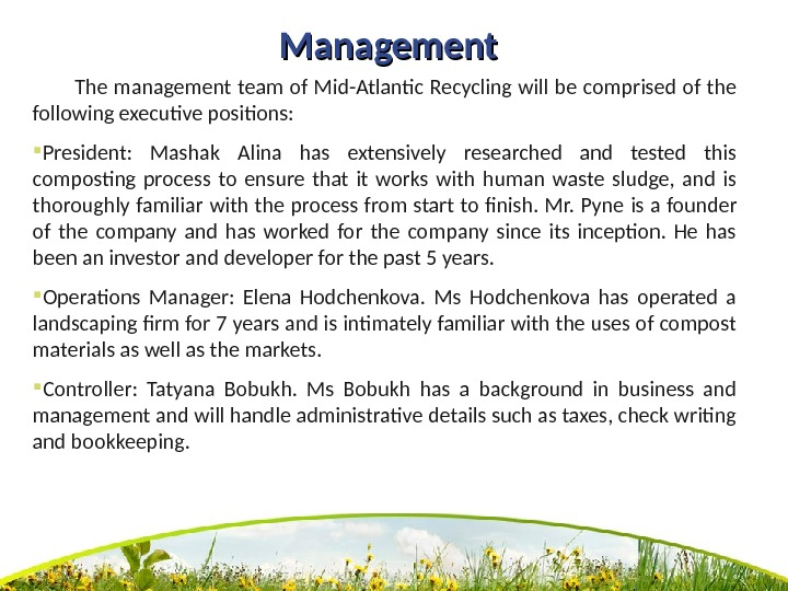 Management   The management team of Mid-Atlantic Recycling will be comprised of the following executive
