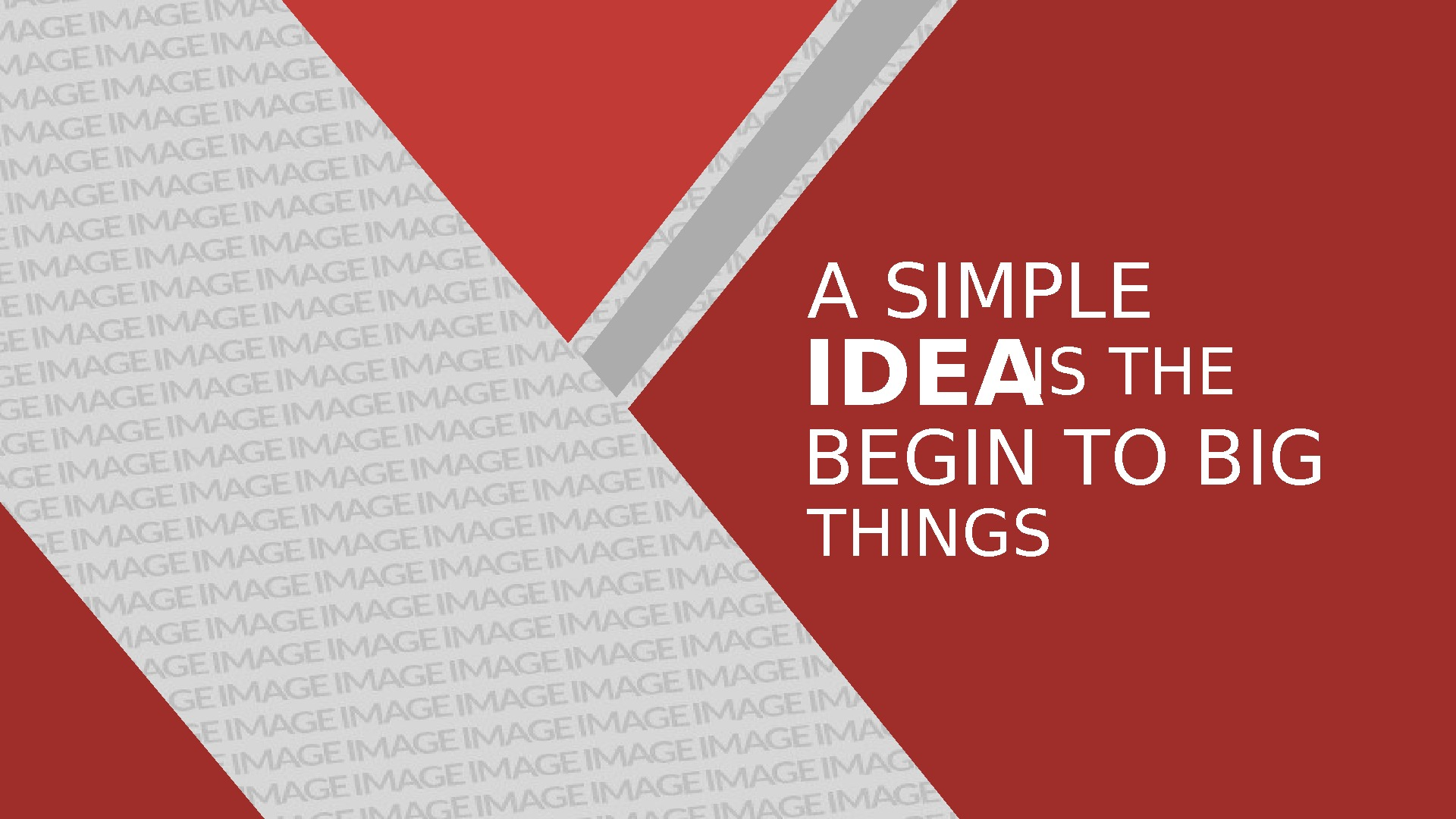 A SIMPLE IDEA IS THE BEGIN TO BIG THINGS