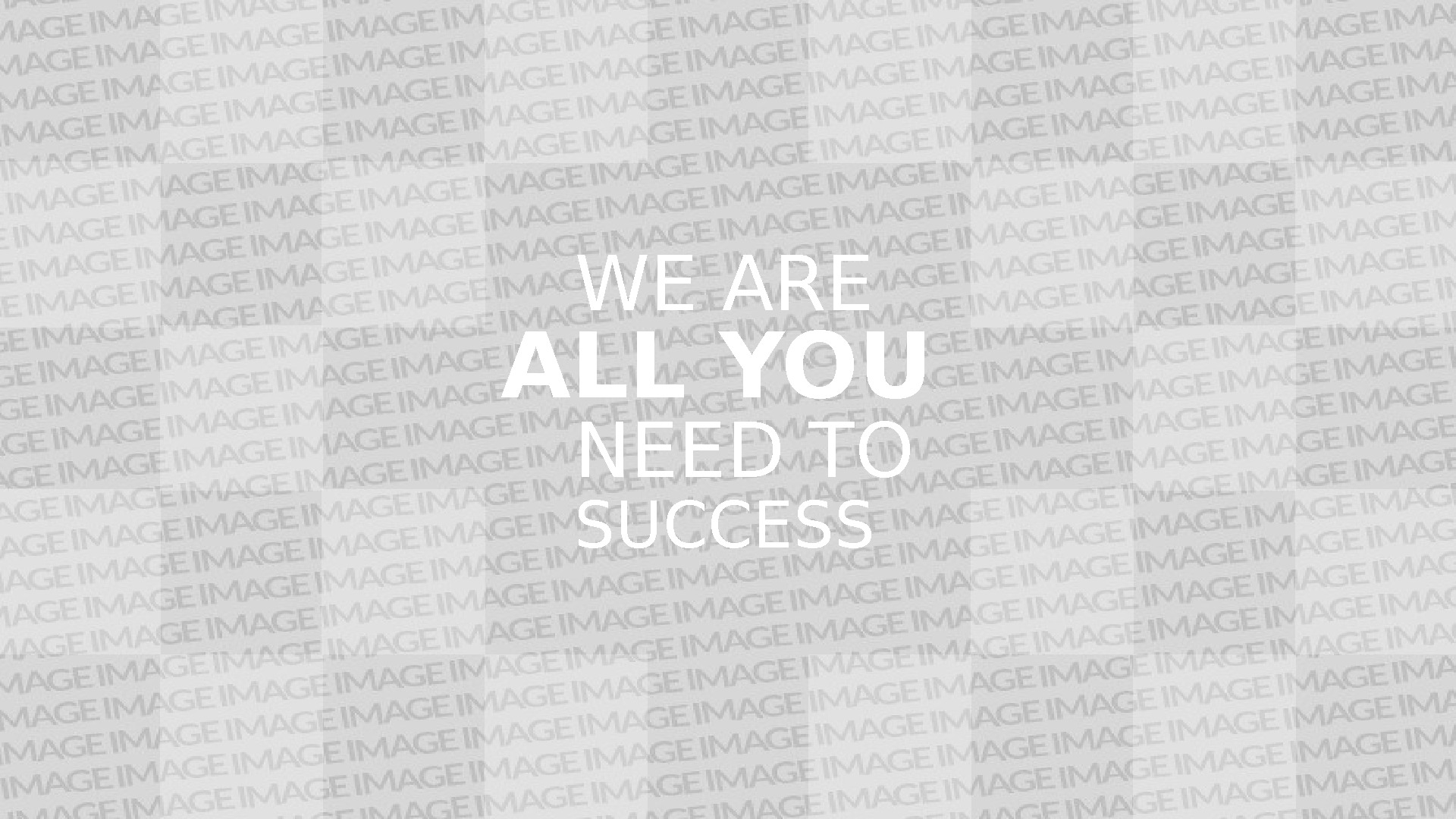 WE ARE ALL YOU NEED TO SUCCESS