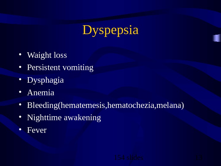 154 slides 13 Dyspepsia • Waight loss • Persistent vomiting • Dysphagia • Anemia • Bleeding(hematemesis,
