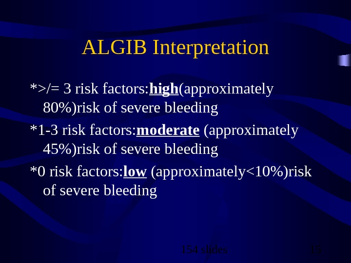 154 slides 15 ALGIB Interpretation */= 3 risk factors: high (approximately 80)risk of severe bleeding *1