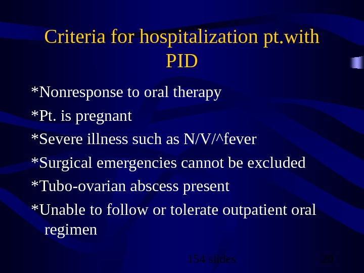 154 slides 20 Criteria for hospitalization pt. with PID *Nonresponse to oral therapy *Pt. is pregnant