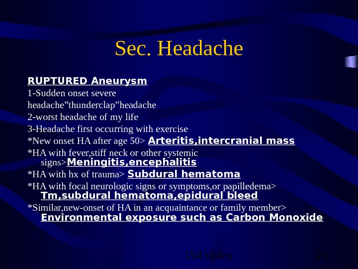 "154 slides 23 Sec. Headache RUPTURED Aneurysm 1 -Sudden onset severe headache""thunderclap""headache 2 -worst headache of"