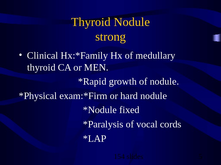 154 slides 5 Thyroid Nodule strong • Clinical Hx: *Family Hx of medullary thyroid CA or