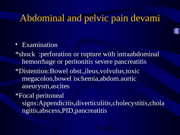154 slides 10 Abdominal and pelvic pain devami • Examination *shock : perforation or rupture with