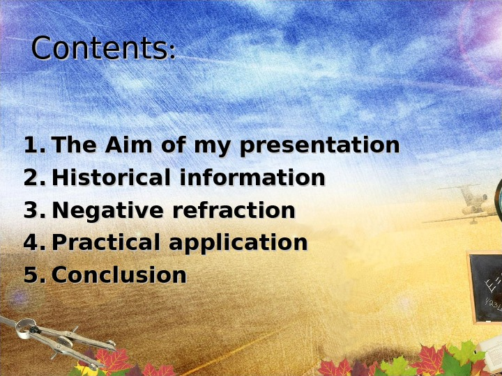 Contents : : 1. 1. The Aim of my presentation 2. 2. Historical information 3. 3.