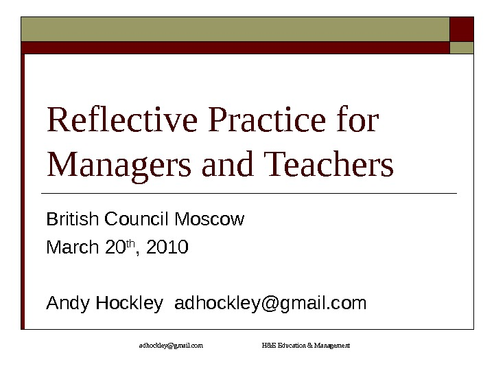 adhockley@gmail. com       H&E Education & Management. Reflective Practice for Managers