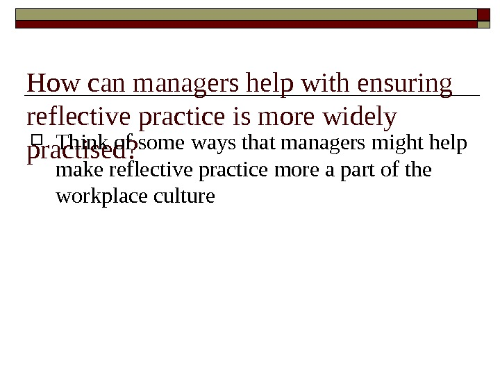 How can managers help with ensuring reflective practice is more widely practised?  Think of some