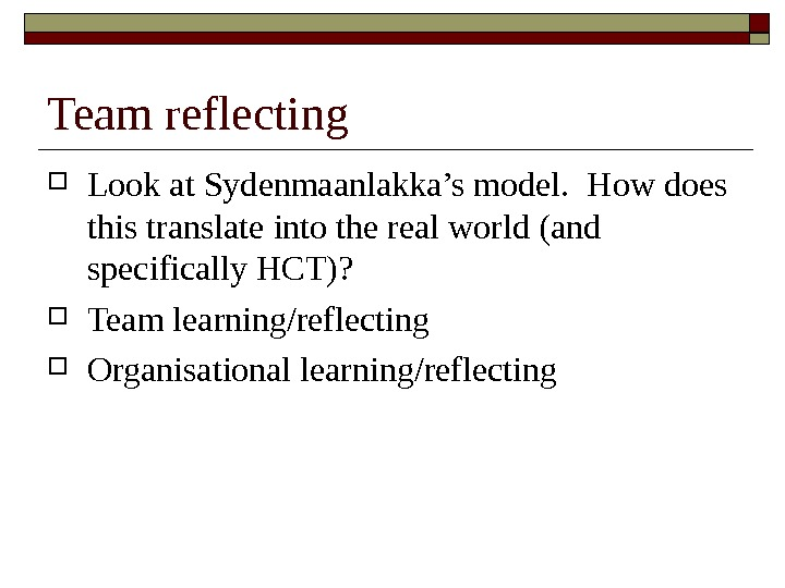 Team reflecting Look at Sydenmaanlakka's model.  How does this translate into the real world (and