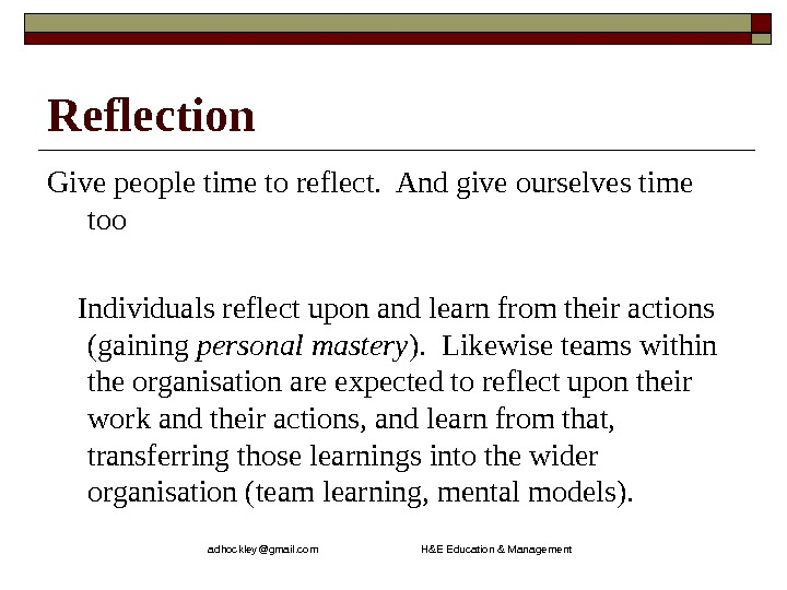 adhockley@gmail. com       H&E Education & Management. Reflection  Give people