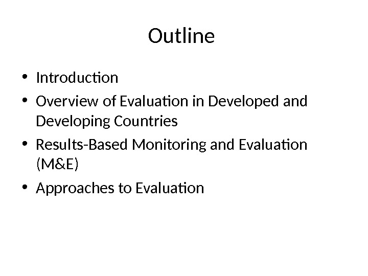 Outline  • Introduction  • Overview of Evaluation in Developed and Developing Countries • Results-Based