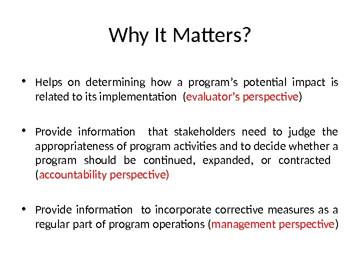 Why It Matters?  • Helps on determining how a program ' s potential impact is
